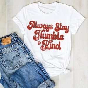 Always Stay Humble & Kind Soft Graphic Tee Shirt